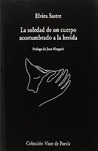 La soledad de un cuerpo acostumbrado a la herida par Elvira Sastre