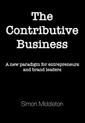 The Contributive Business: A new paradigm for entrepreneurs and brand leaders