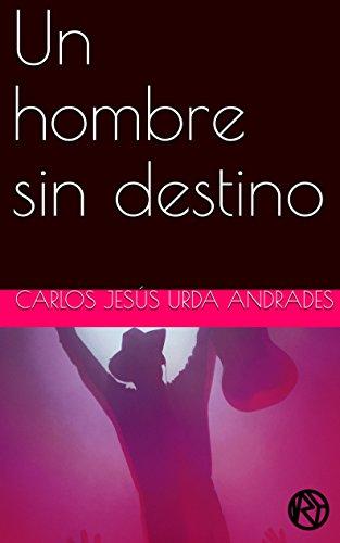 Un hombre sin destino por Carlos Jesús Urda Andrades