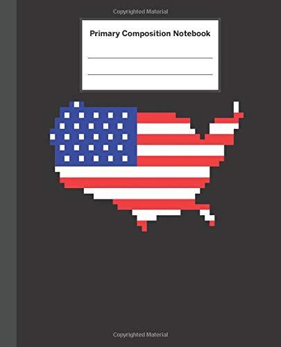 Primary Composition Notebook: Retro 8-Bit Pixel USA Flag - Primary Composition Notebook with Picture Space / Composition Notebook Primary Journal ... Kindergarten, Preschool, 1st Grade, 2nd Grade
