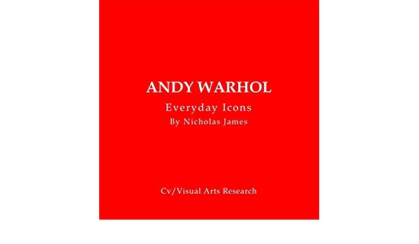 andy warhol everyday icons cv visual arts research