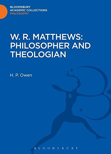 W. R. Matthews: Philosopher and Theologian (Bloomsbury Academic Collections: Philosophy)
