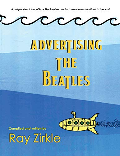 Advertising the Beatles (PB): A unique look at how Beatles products were merchandised to the world por Ray Zirkle