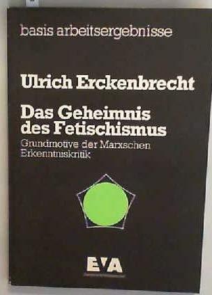 Das Geheimnis Des Fetischismus. Grundmotive Der Marxschen Erkenntniskritik