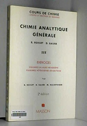 Cours de chimie analytique générale : 03 : Exercices - Equilibres en milieu homogène - Equilibres hétérogènes - Réparations par Robert Rosset