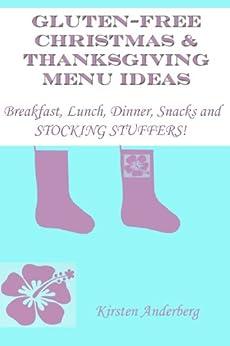 GLUTEN-FREE CHRISTMAS & THANKSGIVING MENU IDEAS: Breakfast, Lunch, Dinner, Snacks & Stocking Stuffers! by [Anderberg, Kirsten]