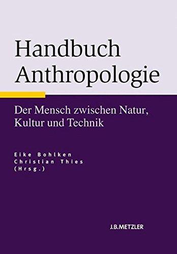 Handbuch Anthropologie: Der Mensch zwischen Natur, Kultur und Technik (Fachbuch Metzler)