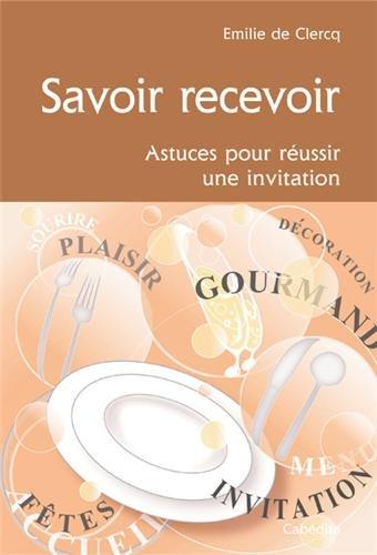 Savoir recevoir : Astuces pour réussir une invitation par Emilie de Clerq
