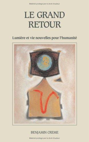 Le Grand Retour - Lumière et vie nouvelles pour l'humanité par Benjamin Creme