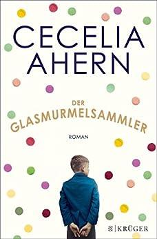 Der Glasmurmelsammler: Roman von [Ahern, Cecelia]