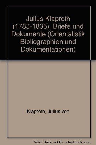 Julius Klaproth (1783-1835), Briefe und Dokumente (Orientalistik Bibliographien und Dokumentationen)