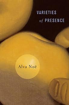 Varieties of Presence von [Noë, Alva]