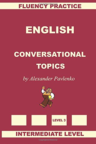 English, Conversational Topics, Intermediate Level: Volume 3 (English, Fluency Practice Intermediate Level)
