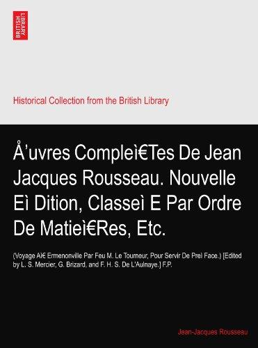 Å'uvres Compleì€Tes De Jean Jacques Rousseau. Nouvelle Eì?Dition, Classeì?E Par Ordre De Matieì€Res, Etc.: (Voyage Aì€ Ermenonville Par Feu M. Le ... G. Brizard, and F. H. S. De L'Aulnaye.] F.P.