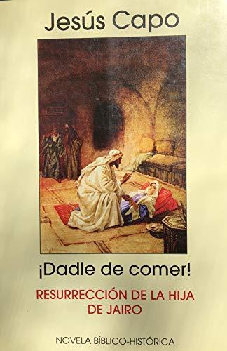 ¡Dadle de comer!: Resurrección hija Jairo (Evangelio (novelado) nº 11) por Jesús Capo