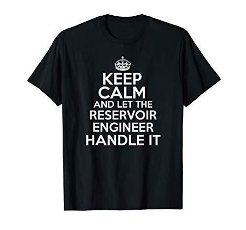 Keep calm and let the reservoir engineer handle it T-Shirt (Engineer Reservoir)