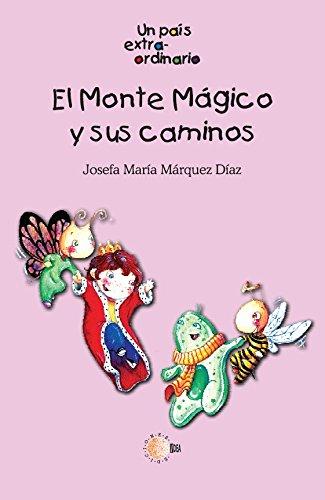El monte magico y sus caminos (Un pais extraordinario) por Josefa María Márquez Díaz