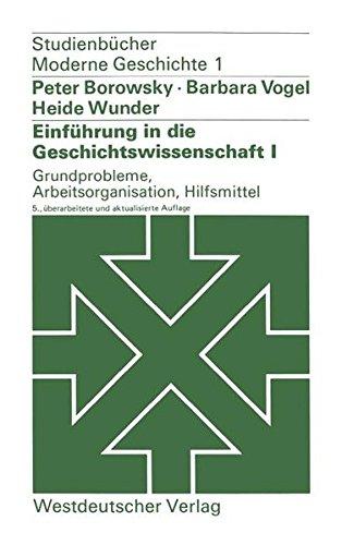 Einführung in die Geschichtswissenschaft I. Grundprobleme, Arbeitsorganisation, Hilfsmittel (Studienbücher Moderne Geschichte, Band 1)
