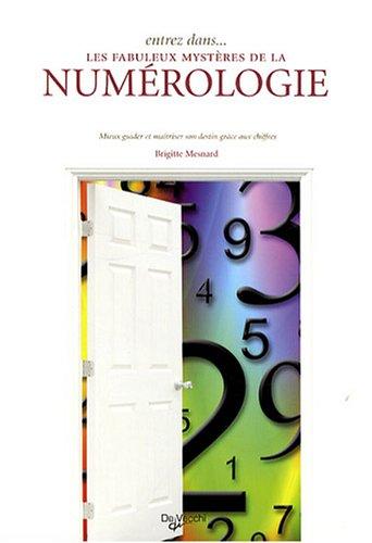 Entrez dans. les fabuleux mystères de la numérologie : Mieux guider et maîtriser son destin grâce à la numérologie par Brigitte Mesnard