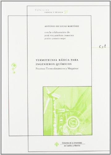 Termotecnia básica para ingenieros químicos. Procesos termodinámicos y máquinas (CIENCIA Y TÉCNICA) por Antonio de Lucas Martínez
