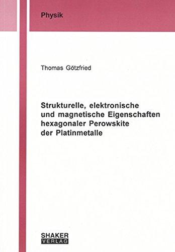 Strukturelle, elektronische und magnetische Eigenschaften hexagonaler Perowskite der Platinmetalle (Berichte aus der Physik)