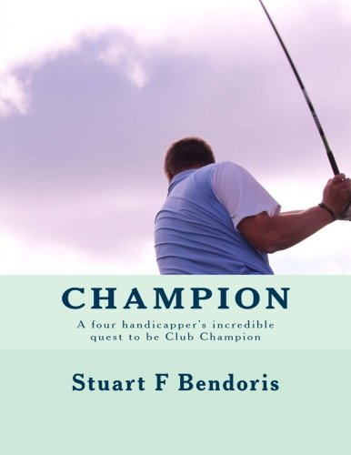 Champion: A four handicapper's incredible quest to be Club Champion por Mr Stuart F Bendoris