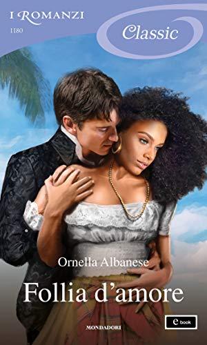 Follia d'amore (I Romanzi Classic) di [Albanese, Ornella]