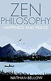 Zen Philosophy: A Practical Guide to Happiness and Peace: Zen Mind: Zen Meditation: Zen Buddhism: Zen Training: Zen Life, Zen Living (Zen Books)