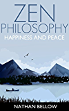 Zen Philosophy: A Practical Guide to Happiness and Peace: Zen Mind: Zen Meditation: Zen Buddhism: Zen Training: Zen Life, Zen Living (Zen Books) (English Edition)