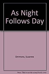 As Night Follows Day