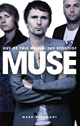 Out of This World: The Story of Muse by Mark Beaumont (2010-02-25)