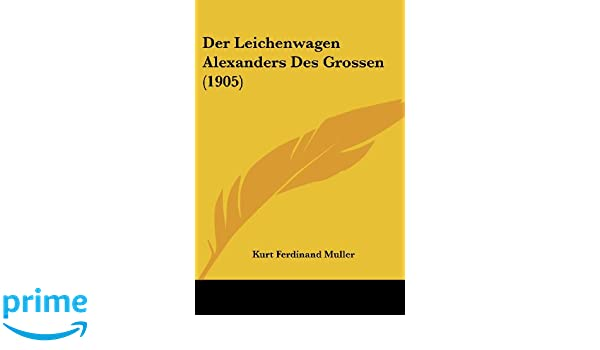 Der Leichenwagen Alexanders Des Grossen 1905 Amazon Co Uk Kurt