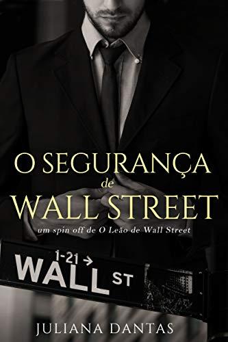 O Segurança de Wall Street (Portuguese Edition) por Juliana Dantas