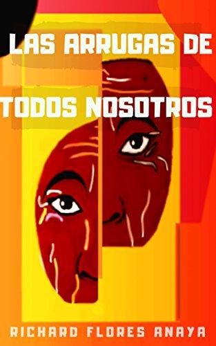 Las arrugas de todos nosotros por Richard Flores Anaya