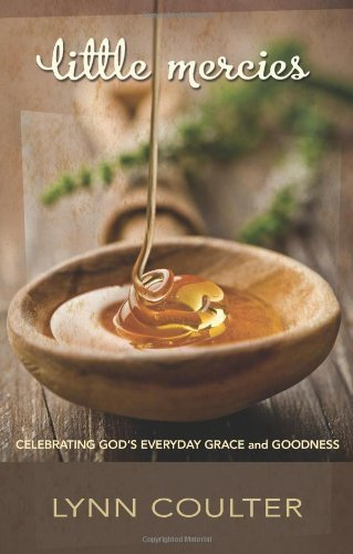 Little Mercies: Celebrating God's Everyday Grace and Goodness by Lynn Coulter (2011-03-01)