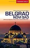 Reiseführer Belgrad und Novi Sad: Sehenswürdigkeiten, Kultur, Szene, Umland, Reiseinfos (Trescher-Reihe Reisen)