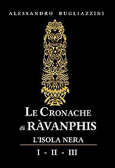 Le Cronache di Ràvanphis: L'isola nera di [Bugliazzini, Alessandro]