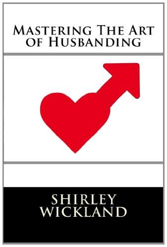 Mastering The Art of Husbanding: A Primer for Husbands