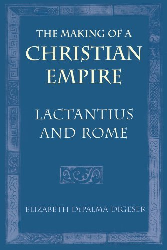 The Making of a Christian Empire: Lactantius and Rome 1st edition by Digeser, Elizabeth DePalma (2012) Paperback