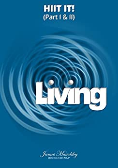 Living: HIIT IT! Part I & Part II by [Mawdsley, James]