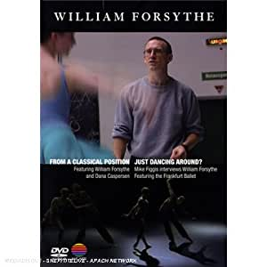 William Forsythe: From A Classical Position & Just Dancing Around? [DVD] [2007] [NTSC]