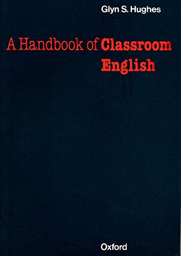 Oxford Handbooks for Lenguage Teachers: a Handbook of Classroom English (Oxford Handbooks for Language Teachers)