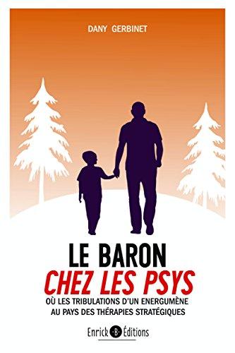 Le Baron chez les psys : Ou les trobulations d'un nergumne au pays des thrapies stratgiques