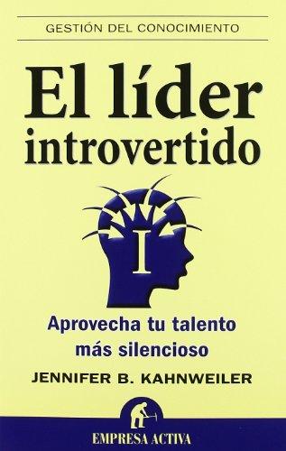 El líder introvertido: Aprovecha tu talento más silencioso (Gestión del conocimiento) por Jennifer B. Kahnweiler