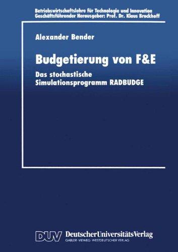 Budgetierung von F&E: Das Stochastische Simulationsprogramm Radbudge (Betriebswirtschaftslehre Für Technologie Und Innovation) (German Edition)