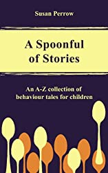A SPOONFUL OF STORIES #1: An A - Z Collection of Behavior Tales for Children (The Spoonful Series)