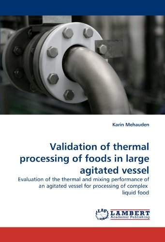 Validation of thermal processing of foods in large agitated vessel: Evaluation of the thermal and mixing performance of an agitated vessel for processing of complex  liquid food