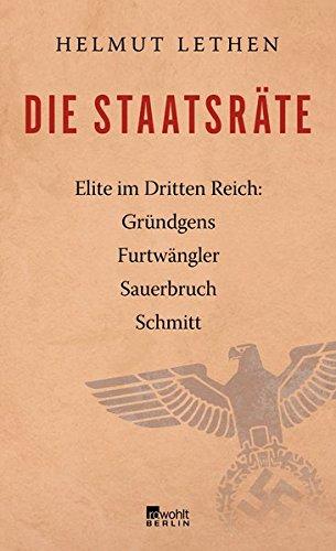 Die Staatsräte: Elite im Dritten Reich: Gründgens, Furtwängler, Sauerbruch, Schmitt