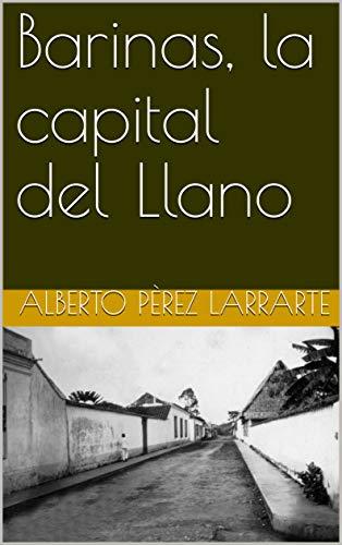 Barinas, la capital del Llano por Alberto Pèrez Larrarte