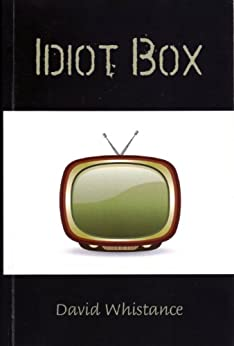 Idiot Box by [Whistance, David]